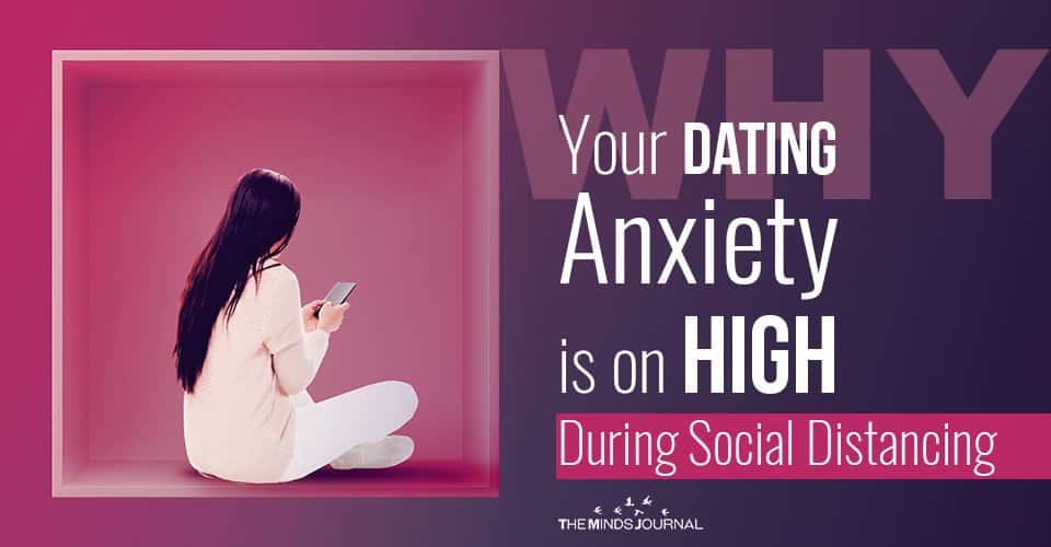 Why Your Dating Anxiety is on HIGH During Social Distancing