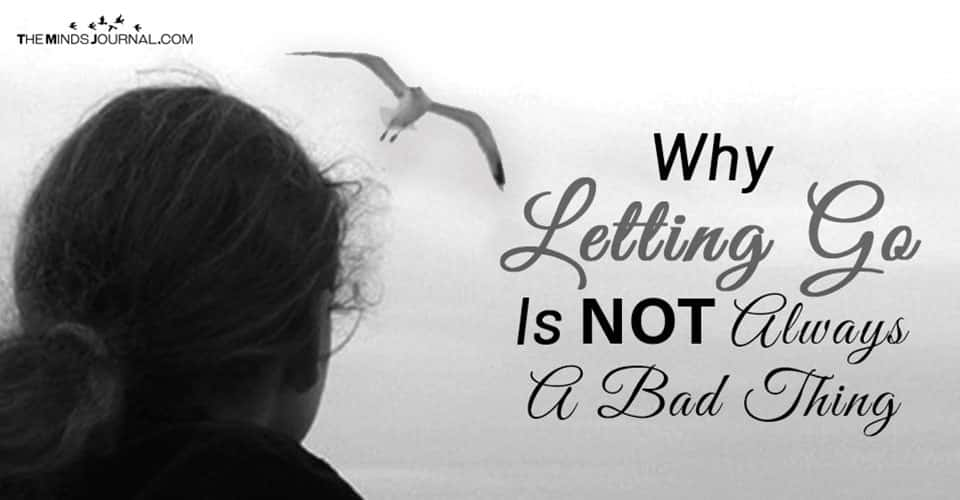Why Letting Go Is Not Always A Bad Thing