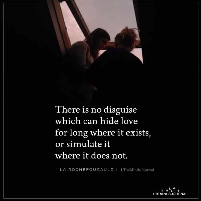 There Is No Disguise Which Can Hide Love For Long Where It Exists