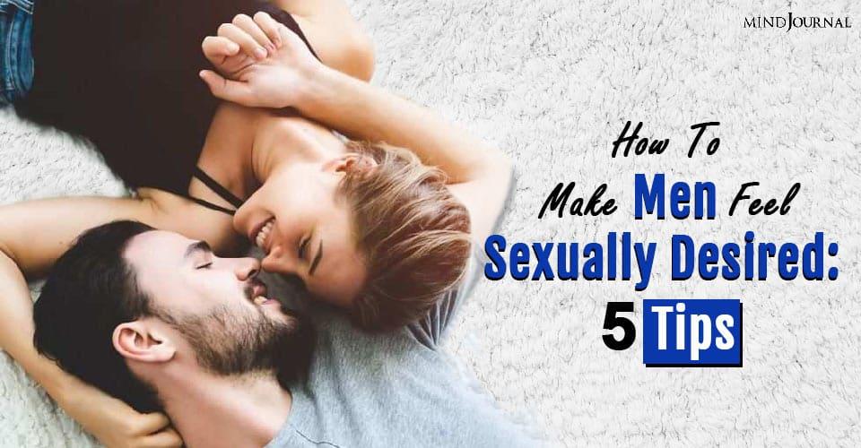 make men feel sexually desired tips