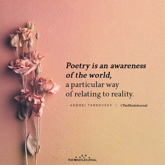 Poetry Is An Awareness Of The World