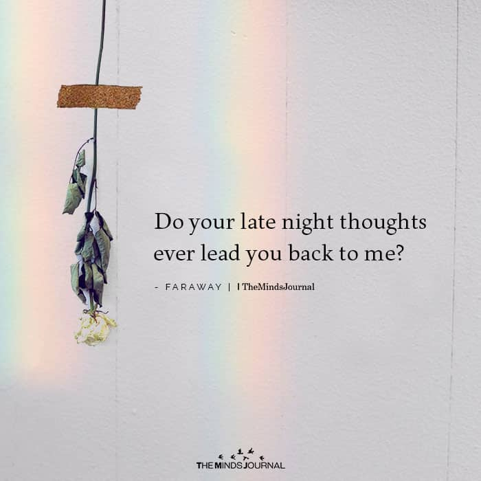 Do your late night thoughts ever lead you back to Me