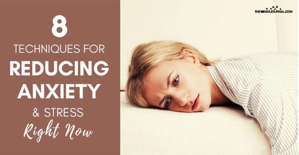 8 Techniques For Reducing Anxiety And Stress Right Now