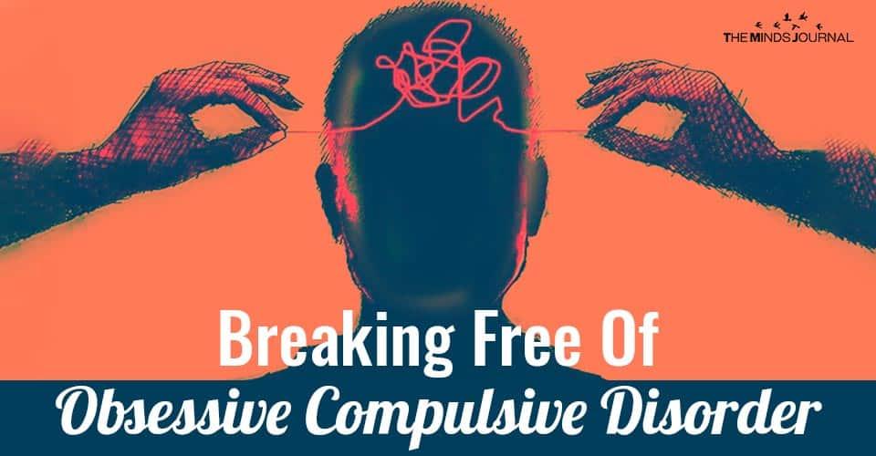 Breaking Free Of Obsessive Compulsive Disorder (OCD)