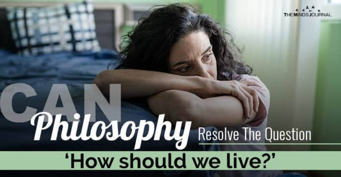 Can Philosophy Resolve The Question How should we live