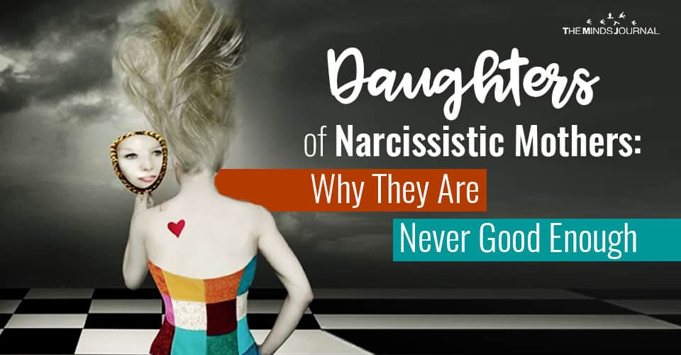 Daughters of Narcissistic Mothers: Why They Are Never Good Enough