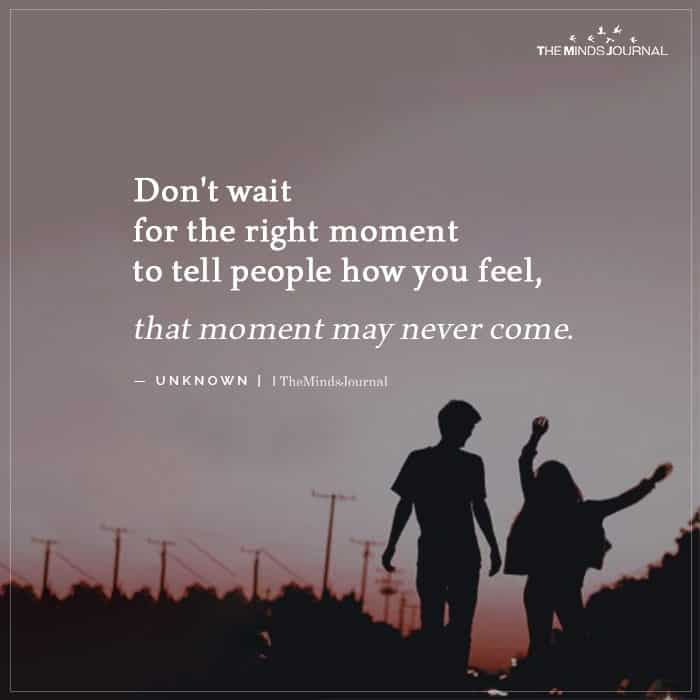 Dont wait for the right moment