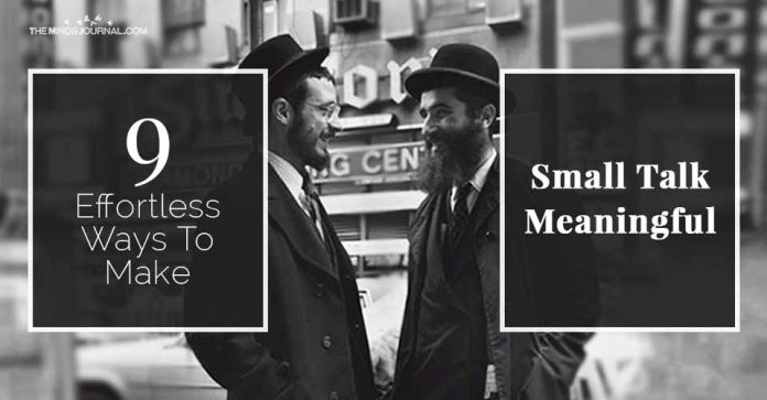 Effortless Ways To Make Small Talk Meaningful