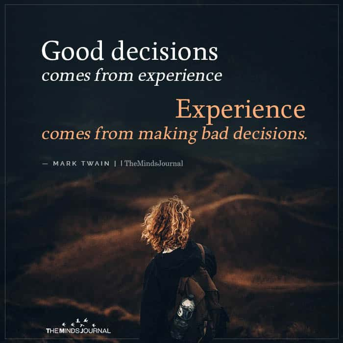 Good Decisions Comes From Experience