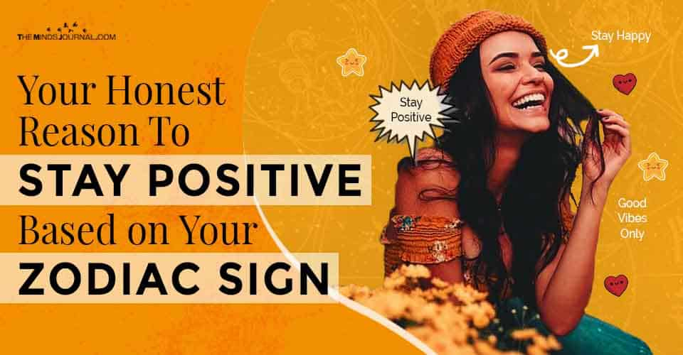Honest Reason To Stay Positive Zodiac Sign
