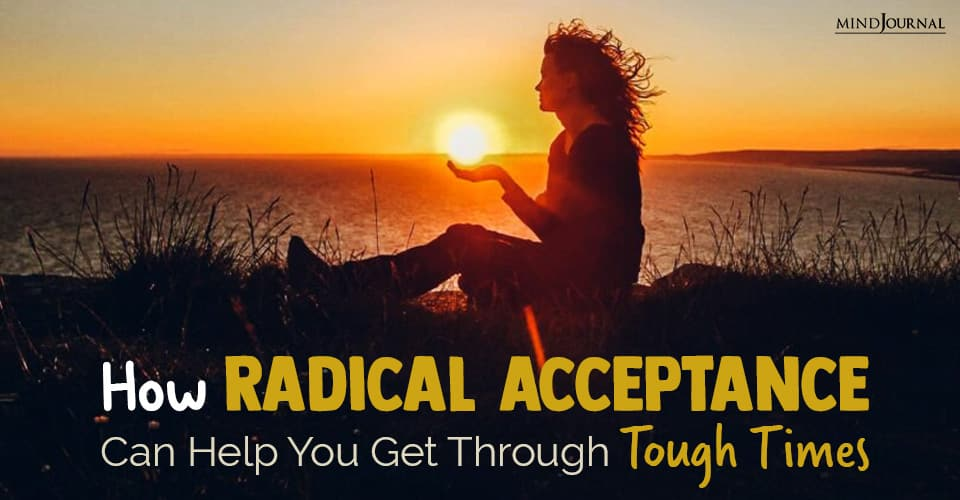 How Radical Acceptance Can Help You Get Through Tough Times