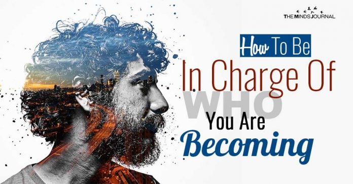 How To Be In Charge Of Who You Are Becoming