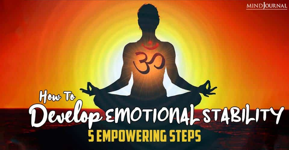 How To Develop Emotional Stability Empowering Steps