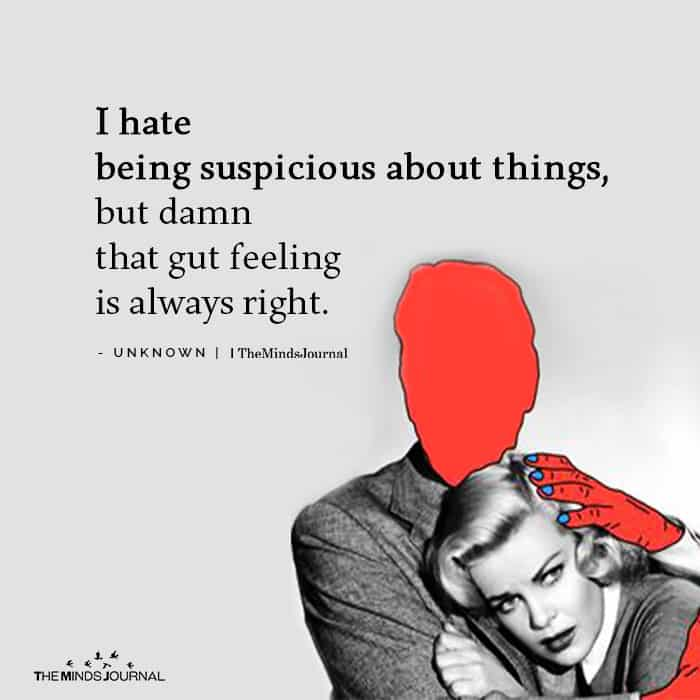 I hate being suspicious about things