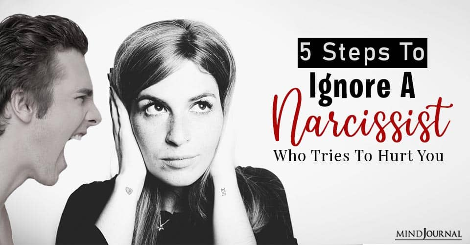 Ignore A Narcissist Who Tries To Hurt You