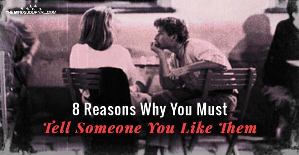 8 Reasons Why You Must Tell Someone You Like Them