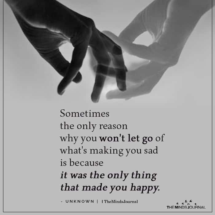 Sometimes the only reason why you won't let go