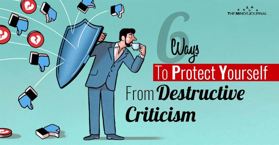 6 Ways To Protect Yourself From Destructive Criticism