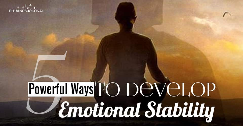 5 Powerful Ways To Develop Emotional Stability