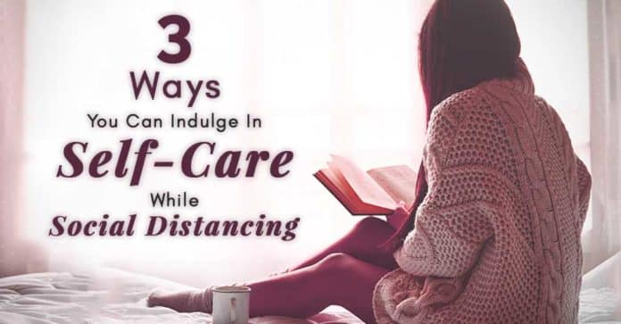 Ways You Can Indulge In SelfCare While Social Distancing