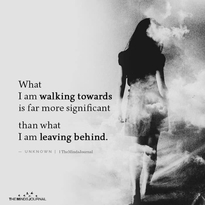 What I am walking towards Is Far More Significant