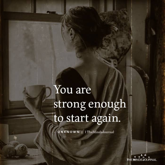 You Are Strong Enough To Start Again