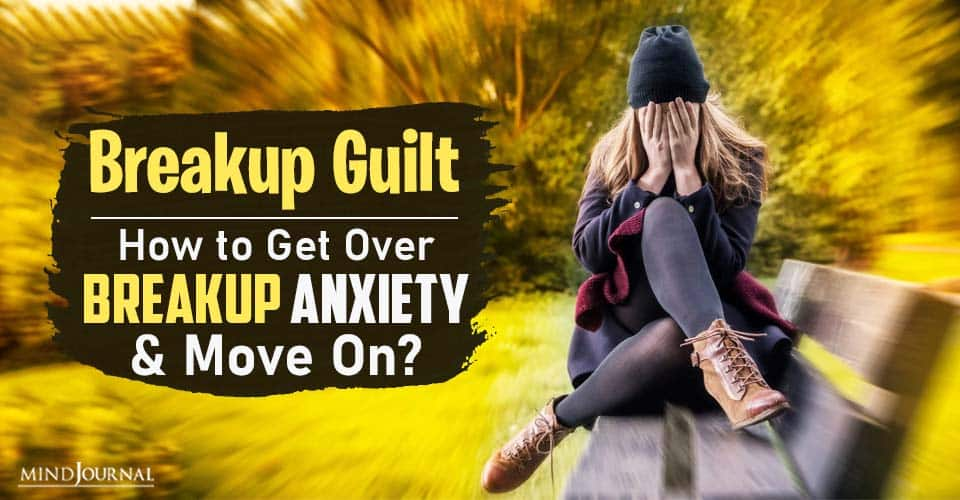 breakup guilt get over breakup anxiety and move on