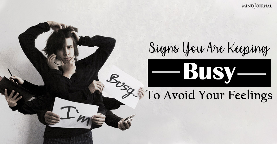 Busyness Addiction: Signs You Are Keeping Busy To Avoid Your Feelings