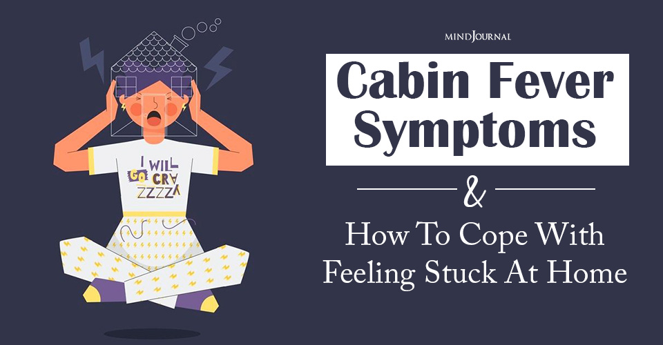 Cabin Fever: Symptoms and How To Cope With Feeling Stuck At Home