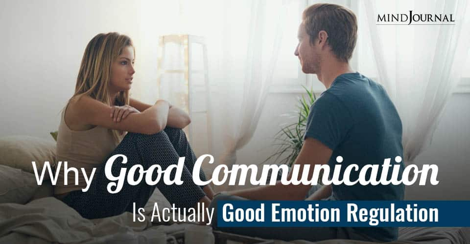 Good Communication Is Good Emotion Regulation in Disguise