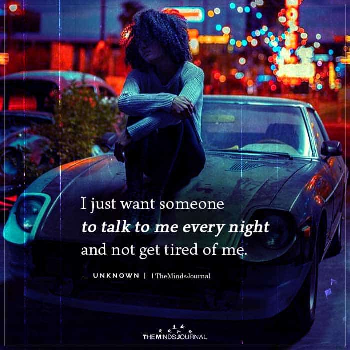 I just want someone to talk to me