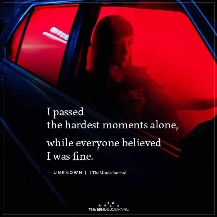 I passed the hardest moments alone