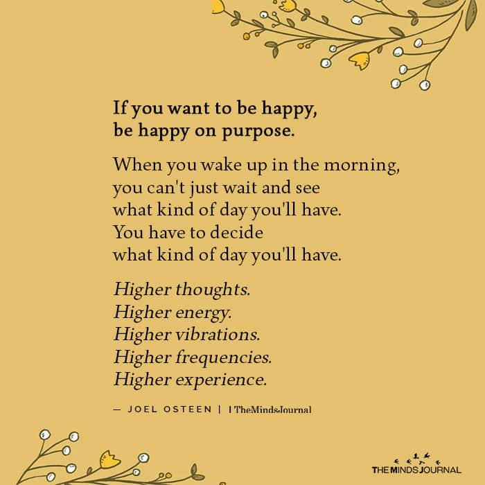If you want to be happy be happy on purpose