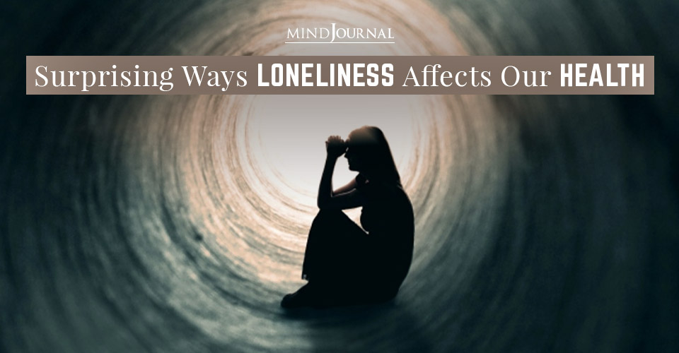 Loneliness Surprising Impacts Our Health Well being