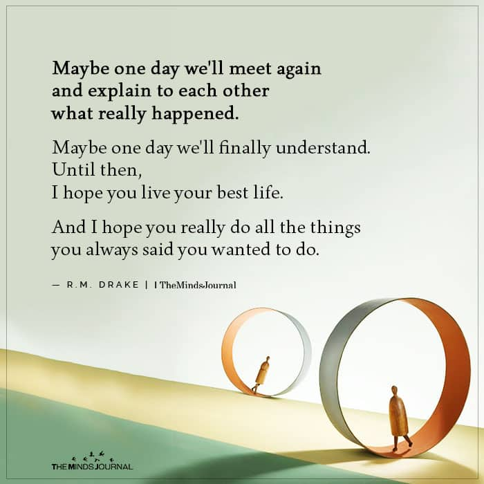 Maybe one day we'll meet again
