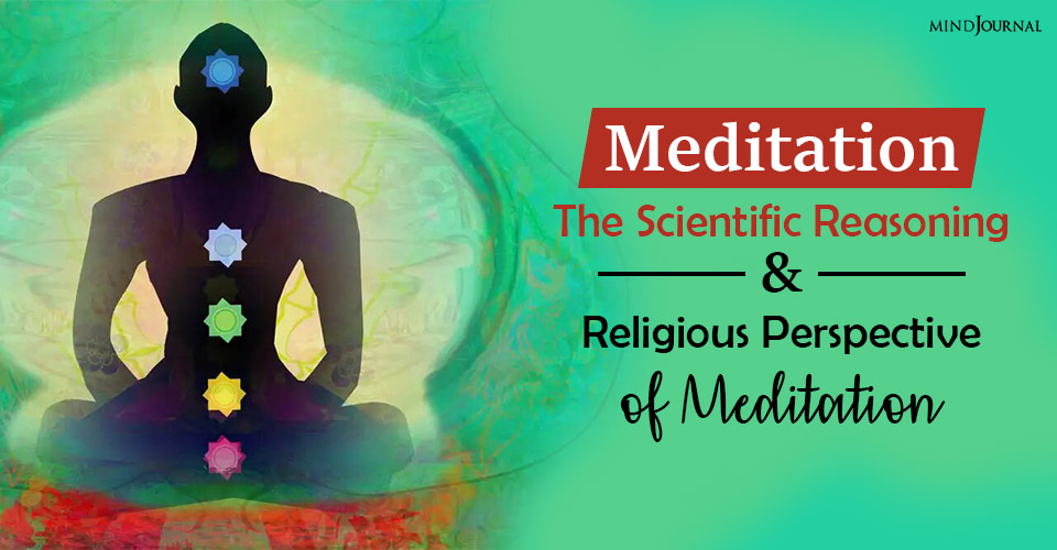 Meditation: The Scientific Reasoning and Religious Perspective of Meditation