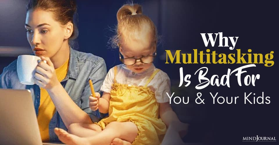 Multitasking Is Bad For You And Your Kids