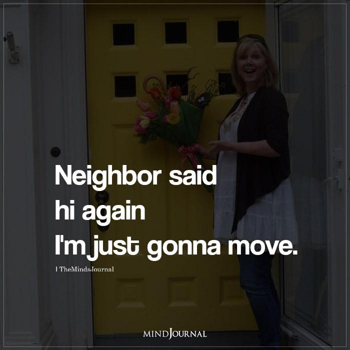Neighbor said hi again