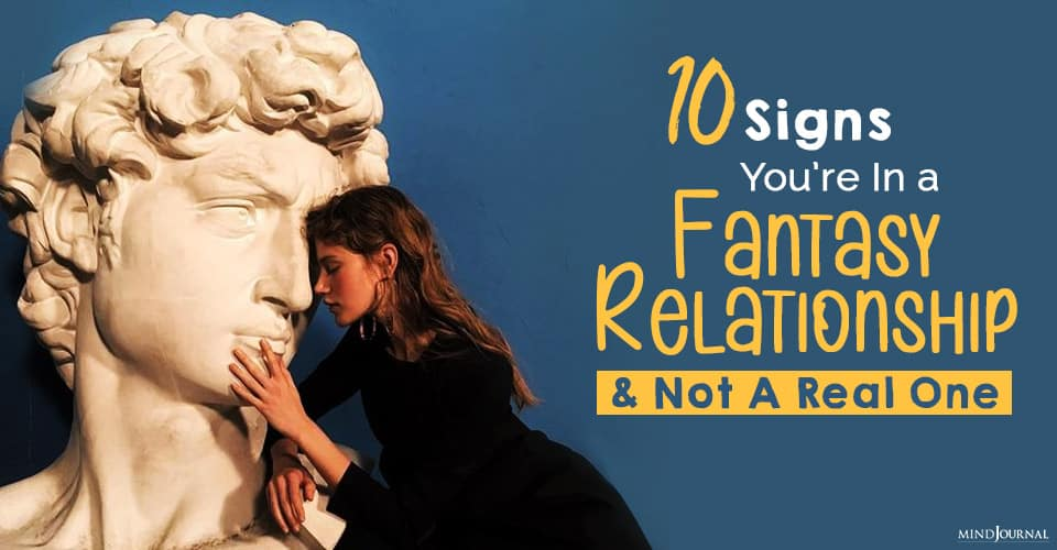 Signs You Are In a Fantasy Relationship