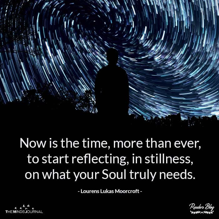 Start reflecting, in stillness, on what your soul truly needs.