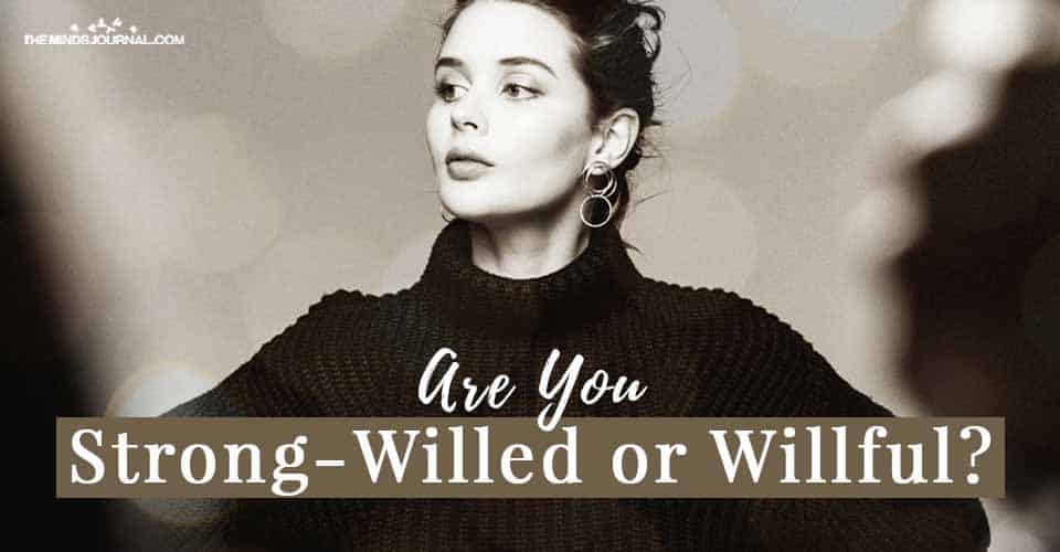 Strong Willed or Willful