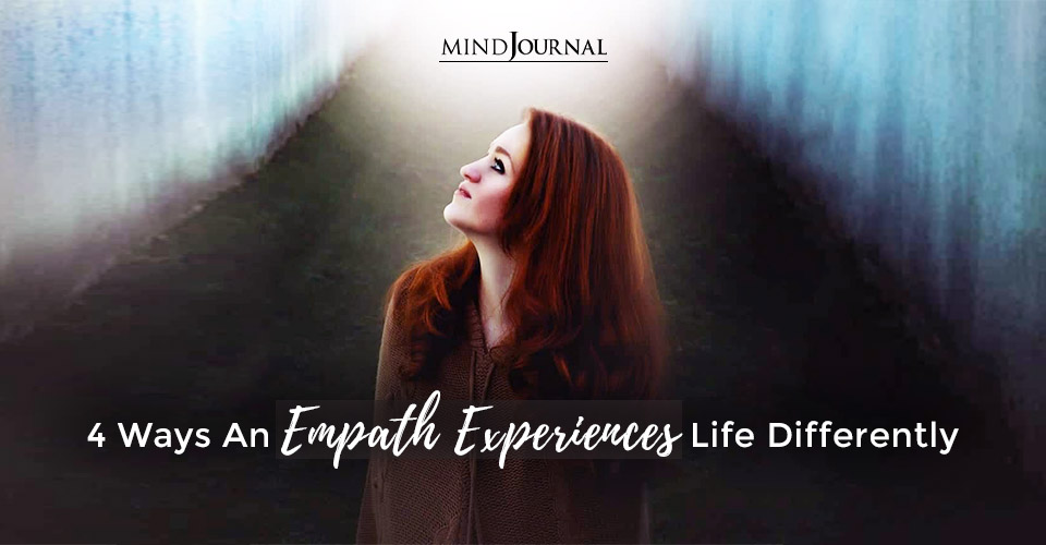 Ways Empath Experiences Life Differently