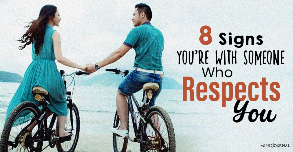 you are with someone who respects you