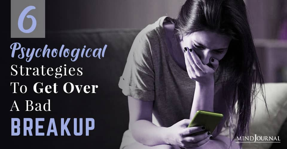 Psychological Strategies To Help Get Over A Bad Breakup