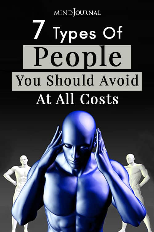 7 Types Of People You Should Avoid At All Costs