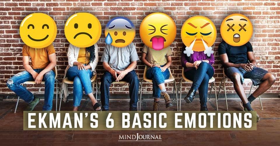 Ekmans Basic Emotions Affect Our Behavior