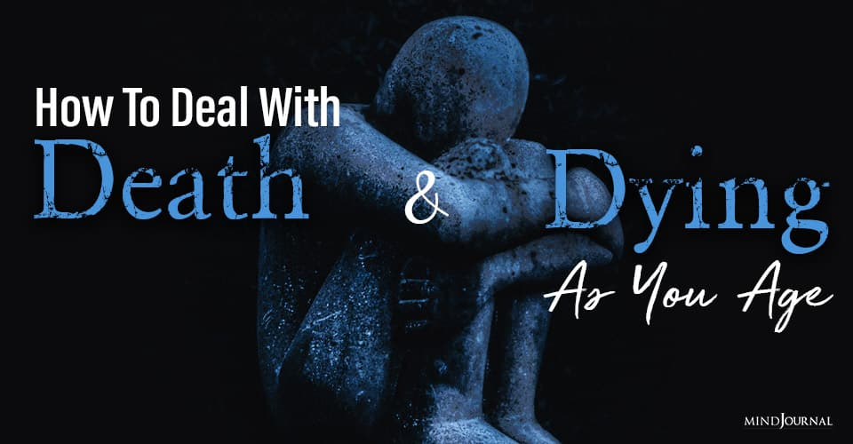 How To Deal With Death and Dying As You Age