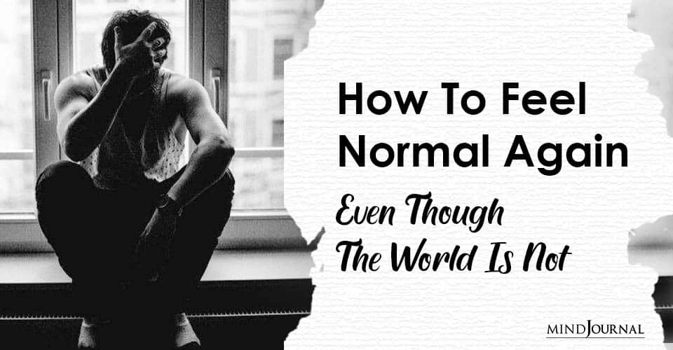 How To Feel Normal Again