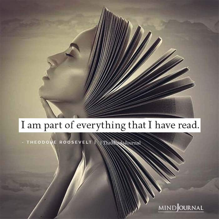 I am part of everything that I have read
