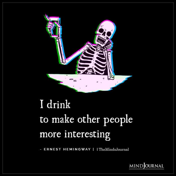 drink to make other people more interesting